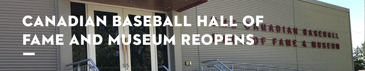 Canadian Baseball Hall of Fame and Museum ReOpens